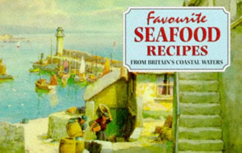 Favourite Seafood Recipes: From Around Britain's Coastal Waters 9781898435570