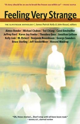 Feeling Very Strange: The Slipstream Anthology 9781892391353