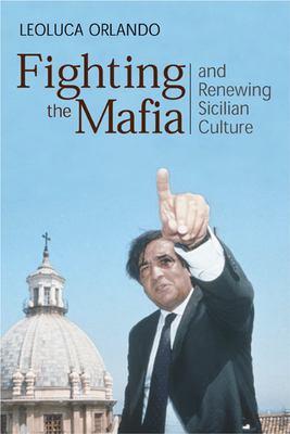 Fighting the Mafia and Renewing Sicilian Culture 9781893554221