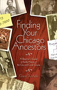 Finding Your Chicago Ancestors: A Beginner's Guide to Family History in the City and Cook County 9781893121256