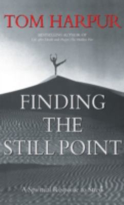 Finding the Still Point: A Spiritual Response to Stress 9781896836546