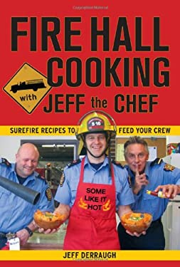 Fire Hall Cooking with Jeff the Chef: Surefire Recipes to Feed Your Crew 9781894898560