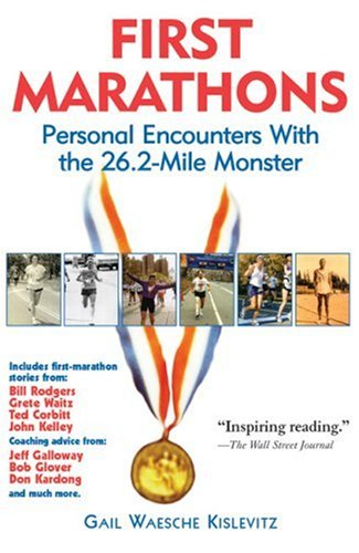First Marathons: Personal Encounters with the 26.2-Mile Monster 9781891369117