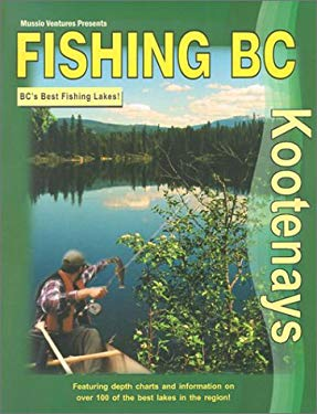 Fishing BC Kootenays: BC's Best Fishing Lakes! 9781894556095