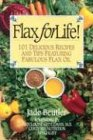 Flax for Life!: 101 Delicious Recipes and Tips Featuring Fabulous Flax Oil 9781896817101
