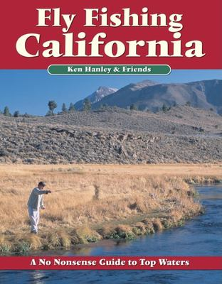 Fly Fishing California: A No Nonsense Guide to Top Waters 9781892469106