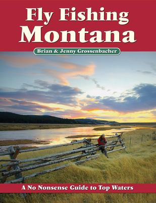 Fly Fishing Montana: A No Nonsense Guide to Top Waters 9781892469144
