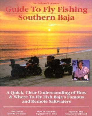 Fly Fishing Southern Baja: A Quick, Clear Understanding of How & Where to Fly Fish Baja's Famous and Remote Saltwaters 9781892469007