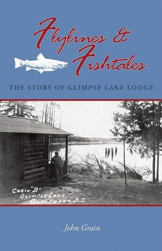 Flylines & Fishtales: The Story of Glimpse Lake Lodge 9781894759267