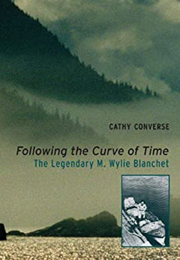 Following the Curve of Time: The Legendary M. Wylie Blanchet 9781894898683