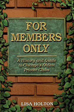 For Members Only: A History and Guide to Chicago's Oldest Private Clubs 9781893121287