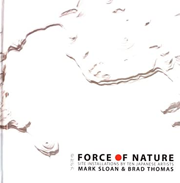 Force of Nature: Site Installations by Ten Japanese Artists 9781890573072