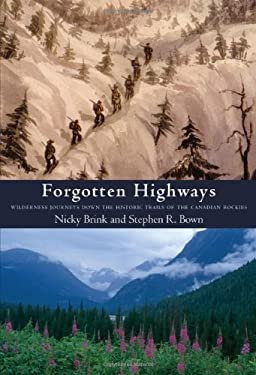 Forgotten Highways: Wilderness Journeys Down the Historic Trails of the Canadian Rockies 9781897142240