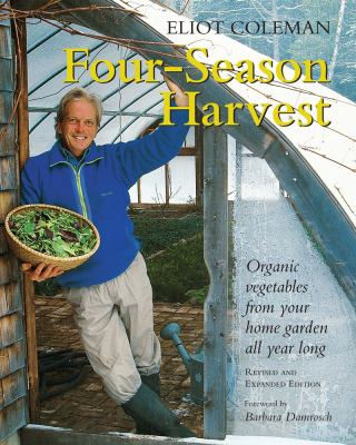 Four-Season Harvest: Organic Vegetables from Your Home Garden All Year Long 9781890132279