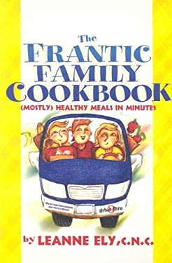 The Frantic Family Cookbook: Mostly Healthy Meals in Minutes 9781891400544