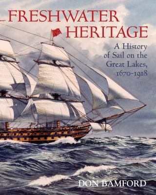 Freshwater Heritage: A History of Sail on the Great Lakes, 1670-1918 9781897045206