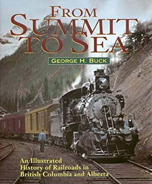 From Summit to Sea: An Illustrated History of Railroads in British Columbia and Alberta 9781895618945