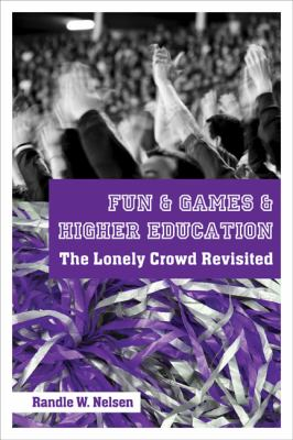 Fun & Games & Higher Education: The Lonely Crowd Revisited 9781897071311