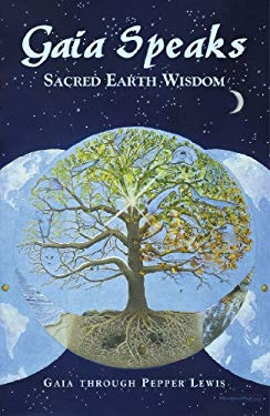 Gaia Speaks: Sacred Earth Wisdom 9781891824487