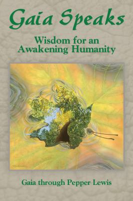 Gaia Speaks: Wisdom for an Awakening Humanity 9781891824517