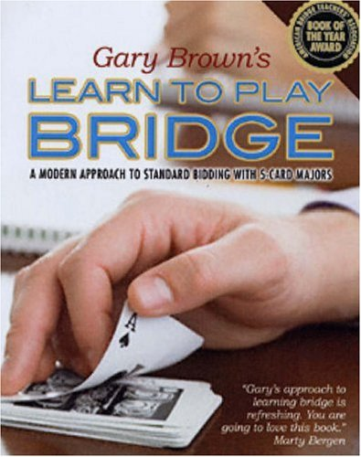 Gary Brown's Learn to Play Bridge: A Modern Approach to Standard Bidding with 5-Card Majors 9781897106396