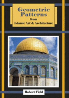 Geometric Patterns: From Islamic Art & Architecture 9781899618224