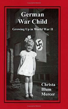 German War Child: Growing Up in World War II 9781893597075