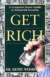 Get Rich: A Common Sense Guide to Financial Security
