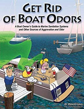 Get Rid of Boat Odors: A Boat Owner's Guide to Marine Sanitation Systems and Other Sources of Aggravation and Odor 9781892399151