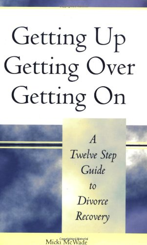 Getting Up, Getting Over, Getting on: A 12 Step Guide to Divorce Recovery 9781891400131