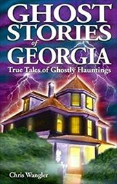 Ghost Stories of Georgia: True Tales of Ghostly Hauntings 7725270