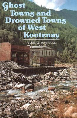 Ghost Towns and Drowned Towns of West Kootenay 9781894384261