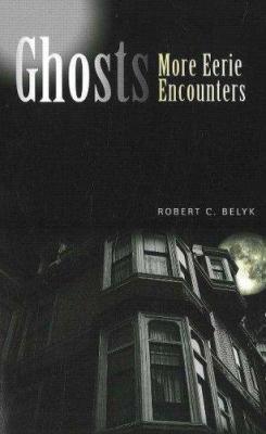 Ghosts: More Eerie Encounters 9781894898416