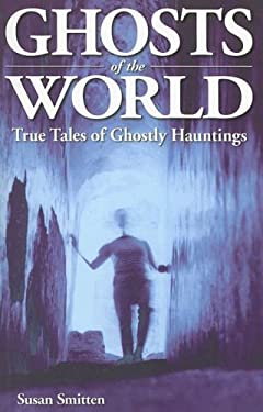 Ghosts of the World: True Tales of Ghostly Hauntings 9781894877657