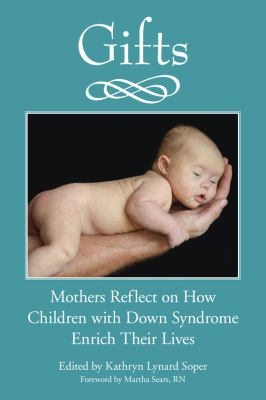 Gifts: Mothers Reflect on How Children with Down Syndrome Enrich Their Lives 9781890627850