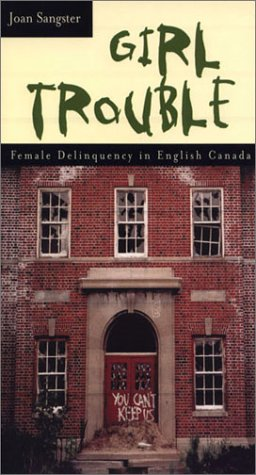Girl Trouble: Female Delinquency in English Canada 9781896357584