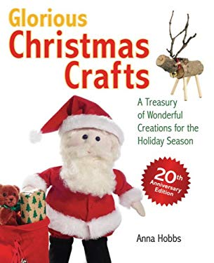 Glorious Christmas Crafts: A Treasury of Wonderful Creations for the Holiday Season 9781897330265