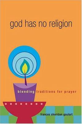 God Has No Religion: Blending Traditions for Prayer 9781893732742