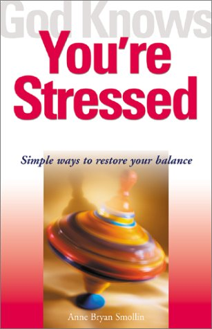 God Knows You're Stressed: Simple Ways to Restore Your Balance 9781893732353