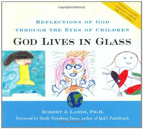God Lives in Glass: Reflections of God Through the Eyes of Children 9781893361300