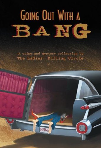Going Out with a Bang: A Crime and Mystery Collection by the Ladies' Killing Circle 9781894917735