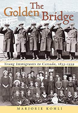 The Golden Bridge: Young Immigrants to Canada, 1833-1939 9781896219905