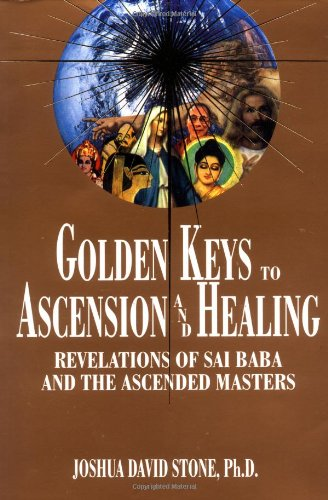 Golden Keys to Ascension and Healing: Revelations of Sai Baba and the Ascended Masters 9781891824036