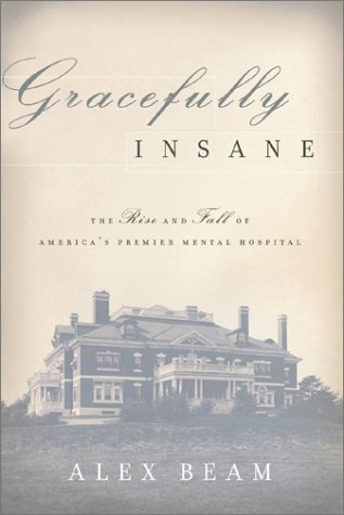 Gracefully Insane: The Rise and Fall of America's Premier Mental Hospital 9781891620751