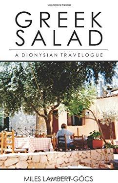 Greek Salad: A Dionysian Travelogue 9781891267826