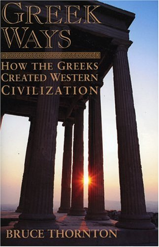 Greek Ways: How the Greeks Created Western Civilization 9781893554573