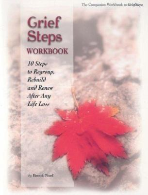 Grief Steps: 10 Steps to Rebuild, Regroup and Renew After Any Life Loss 9781891400346
