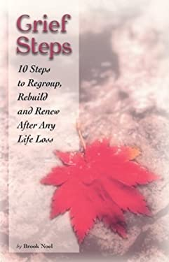 Grief Steps: 10 Steps to Regroup, Rebuild and Renew After Any Life Loss 9781891400353