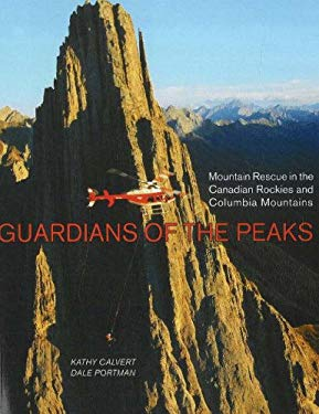 Guardians of the Peaks: Mountain Rescue in the Canadian Rockies and Columbia Mountains 9781894765800