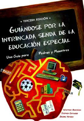 Guiandose Por La Intrincada Senda de La Educacion Especial: Una Guia Para Padres y Maestros = Negoiating the Special Education Maze